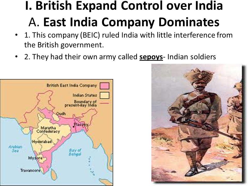I. British Expand Control over India A. East India Company Dominates