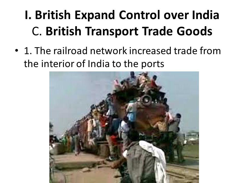 I. British Expand Control over India C. British Transport Trade Goods