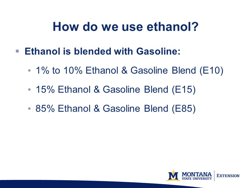 How do we use ethanol Ethanol is blended with Gasoline: