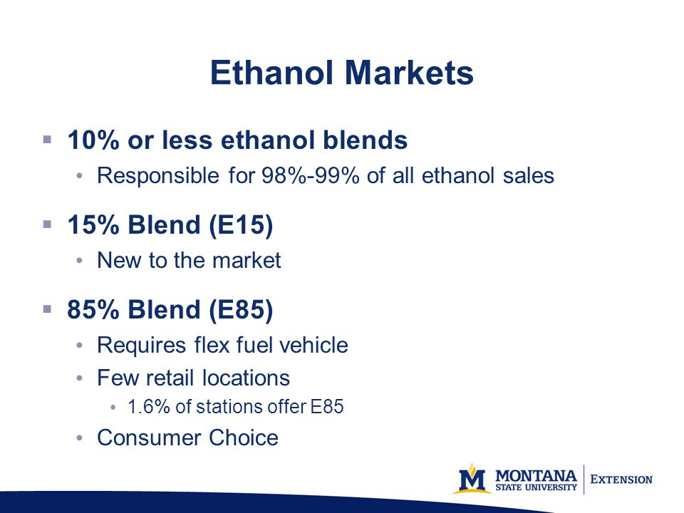 Ethanol Markets 10% or less ethanol blends 15% Blend (E15)