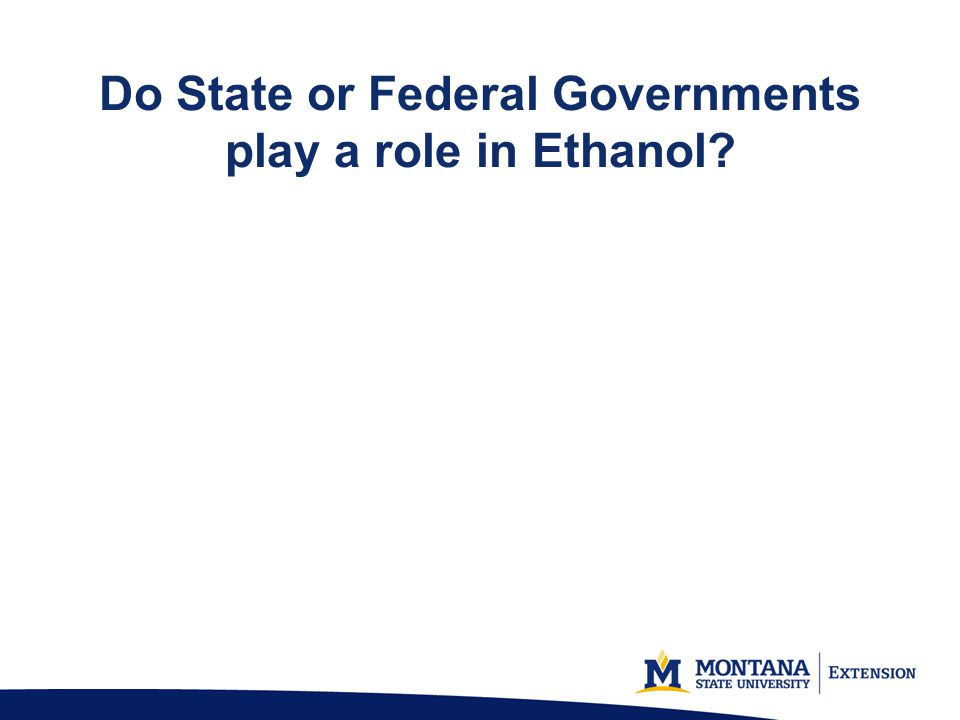 Do State or Federal Governments play a role in Ethanol