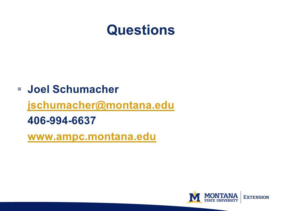 Questions Joel Schumacher jschumacher@montana.edu 406-994-6637