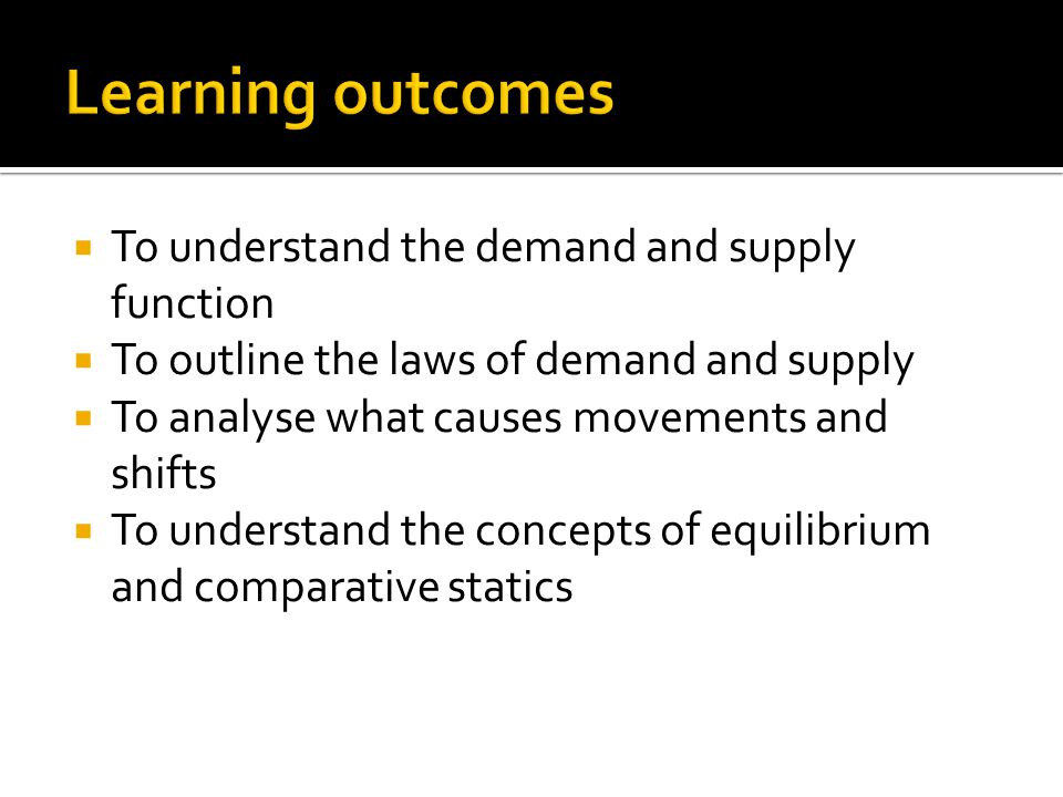 Learning outcomes To understand the demand and supply function