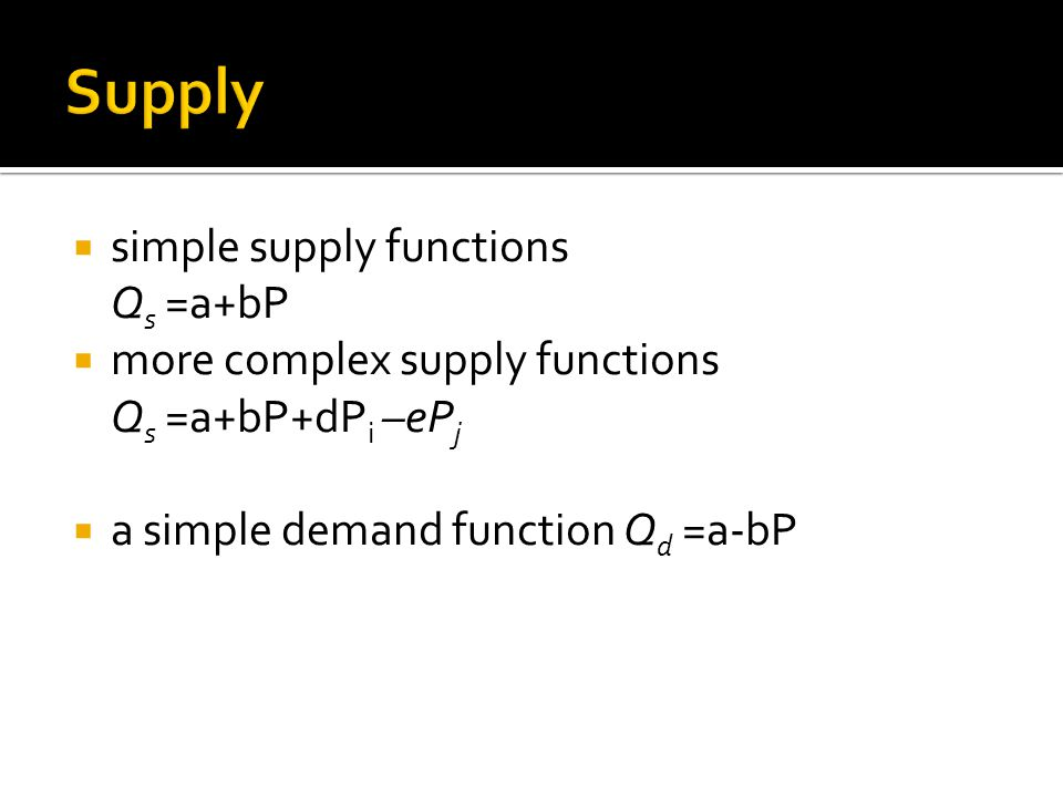 Supply simple supply functions Qs =a+bP