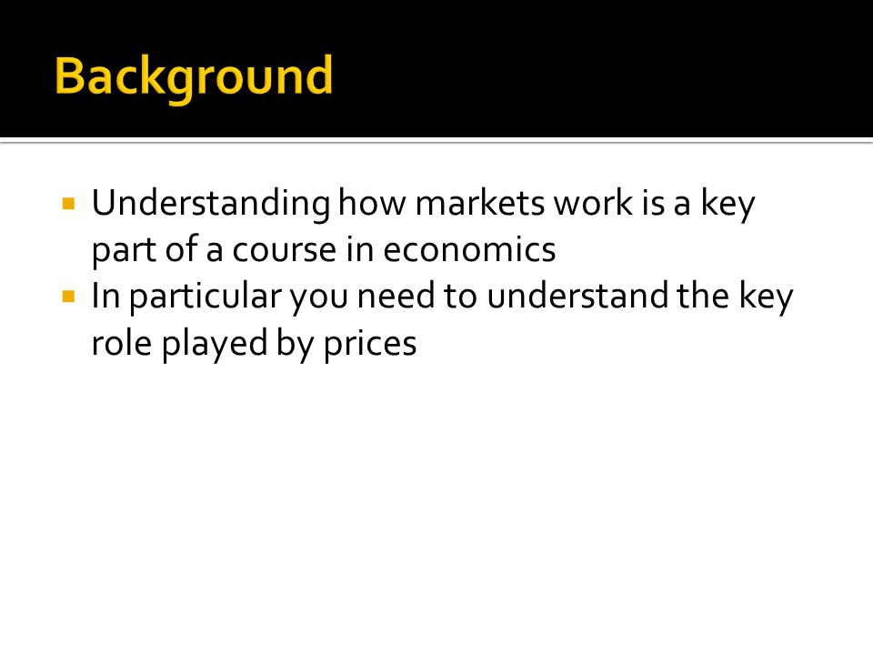 Background Understanding how markets work is a key part of a course in economics.