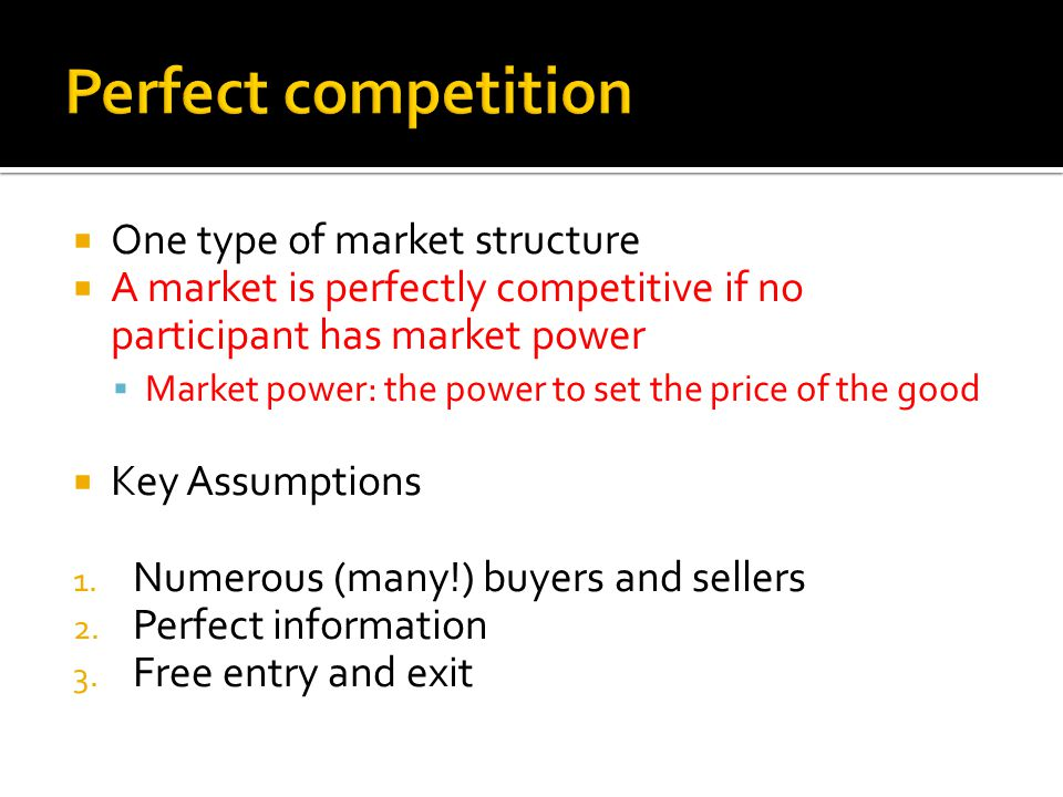 Perfect competition One type of market structure