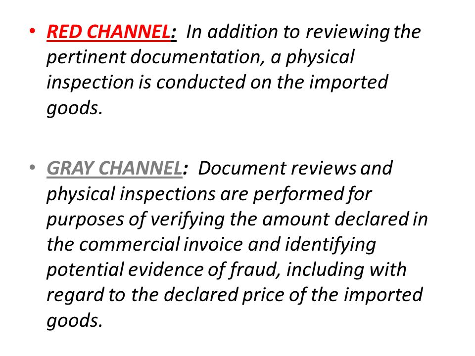 RED CHANNEL: In addition to reviewing the pertinent documentation, a physical inspection is conducted on the imported goods.