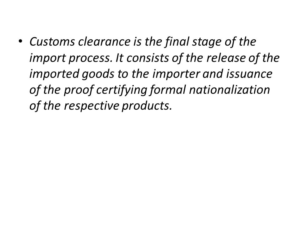 Customs clearance is the final stage of the import process