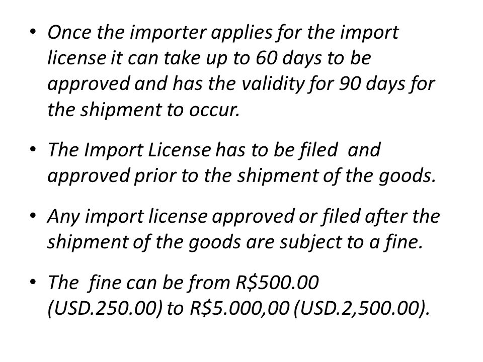Once the importer applies for the import license it can take up to 60 days to be approved and has the validity for 90 days for the shipment to occur.