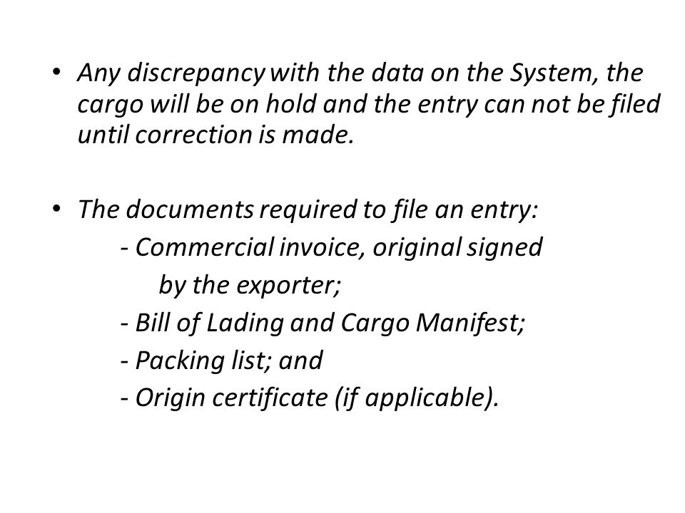 Any discrepancy with the data on the System, the cargo will be on hold and the entry can not be filed until correction is made.