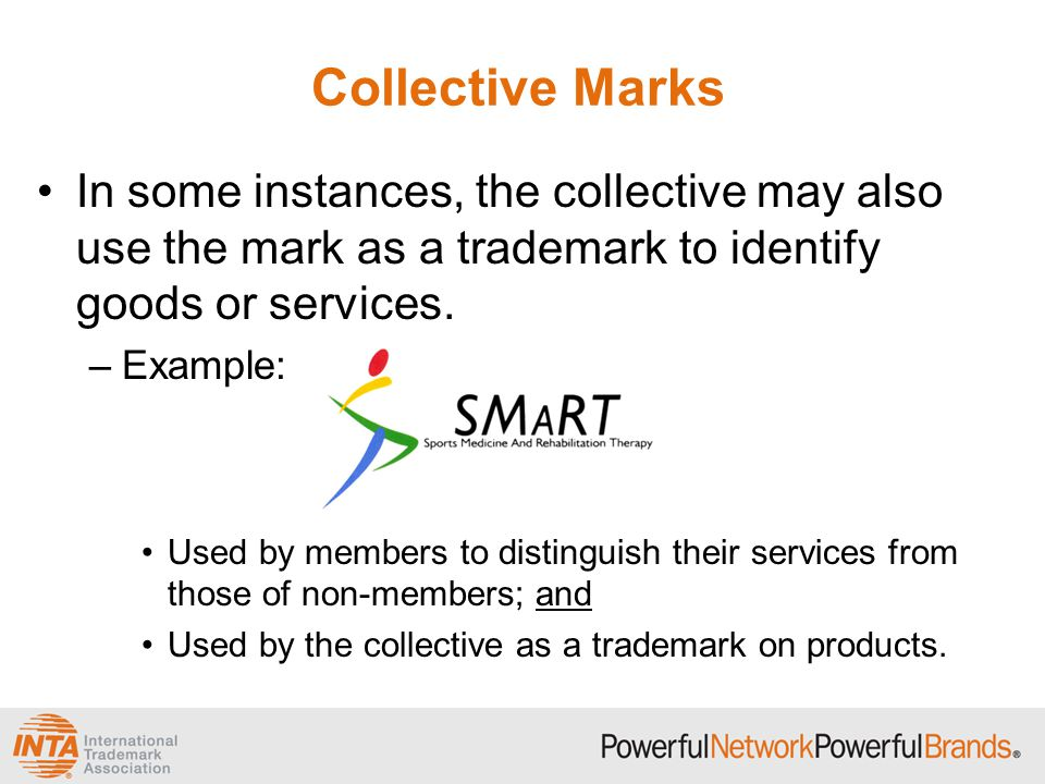 Collective Marks In some instances, the collective may also use the mark as a trademark to identify goods or services.