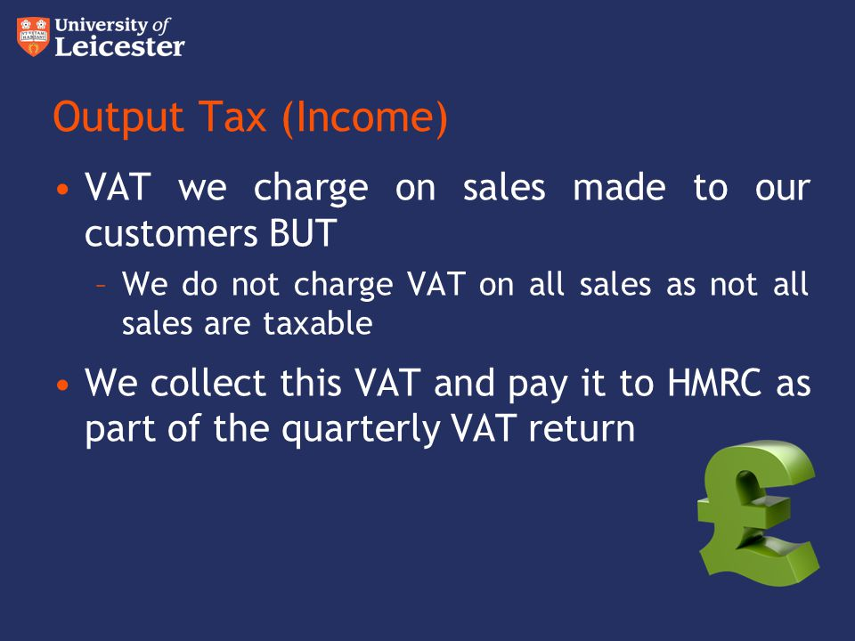 Output Tax (Income) VAT we charge on sales made to our customers BUT