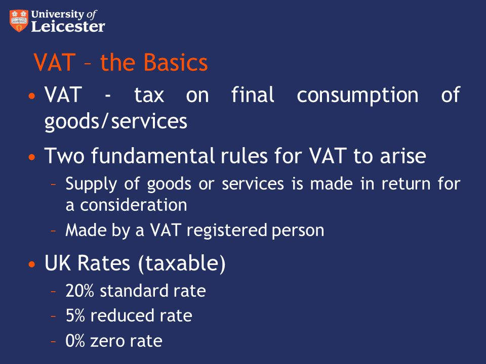 VAT – the Basics VAT - tax on final consumption of goods/services
