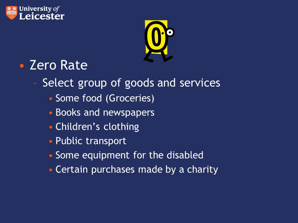 Zero Rate Select group of goods and services Some food (Groceries)