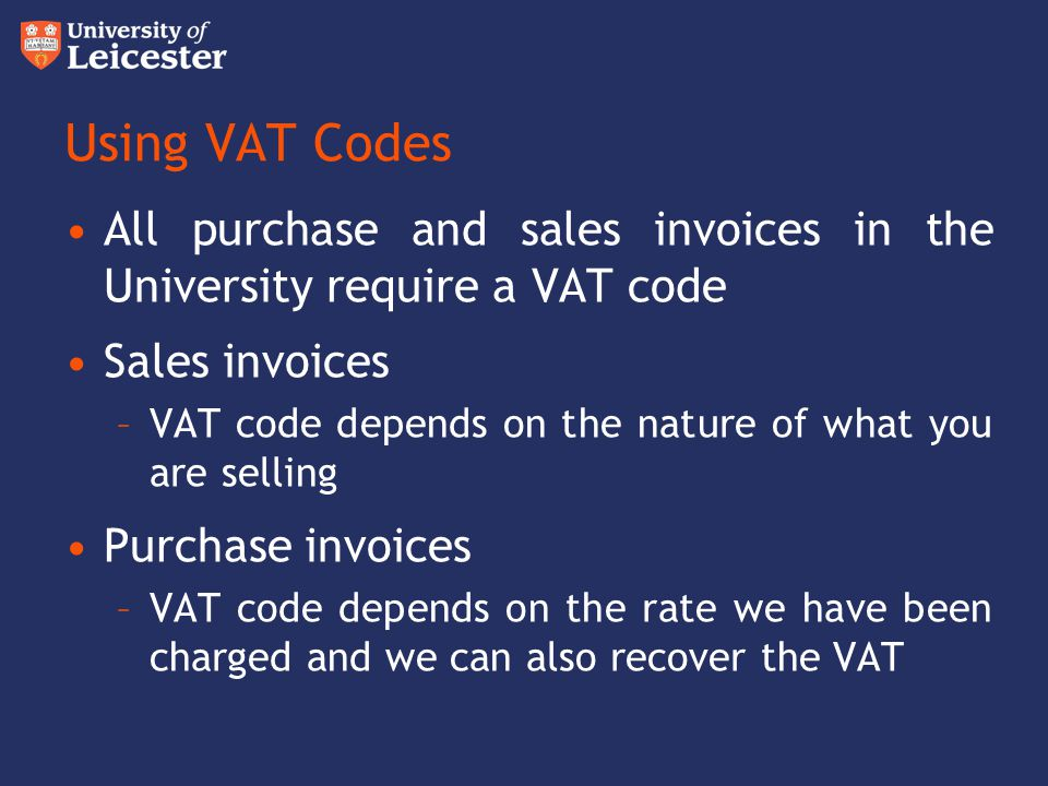 Using VAT Codes All purchase and sales invoices in the University require a VAT code. Sales invoices.