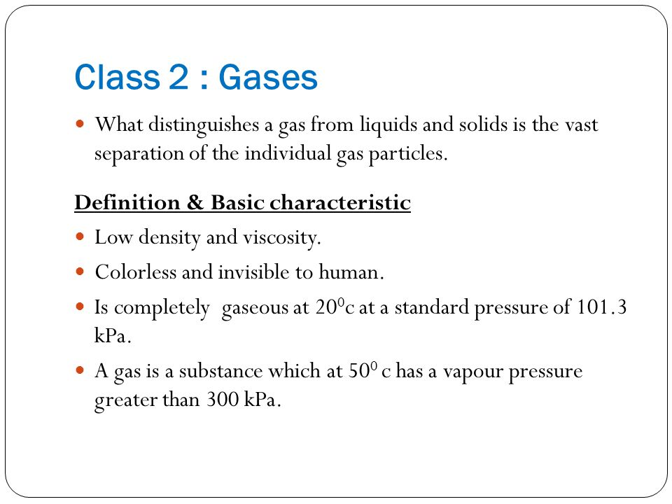 Class 2 : Gases What distinguishes a gas from liquids and solids is the vast separation of the individual gas particles.