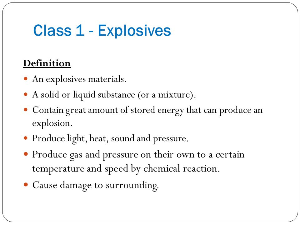 Class 1 - Explosives Definition. An explosives materials. A solid or liquid substance (or a mixture).