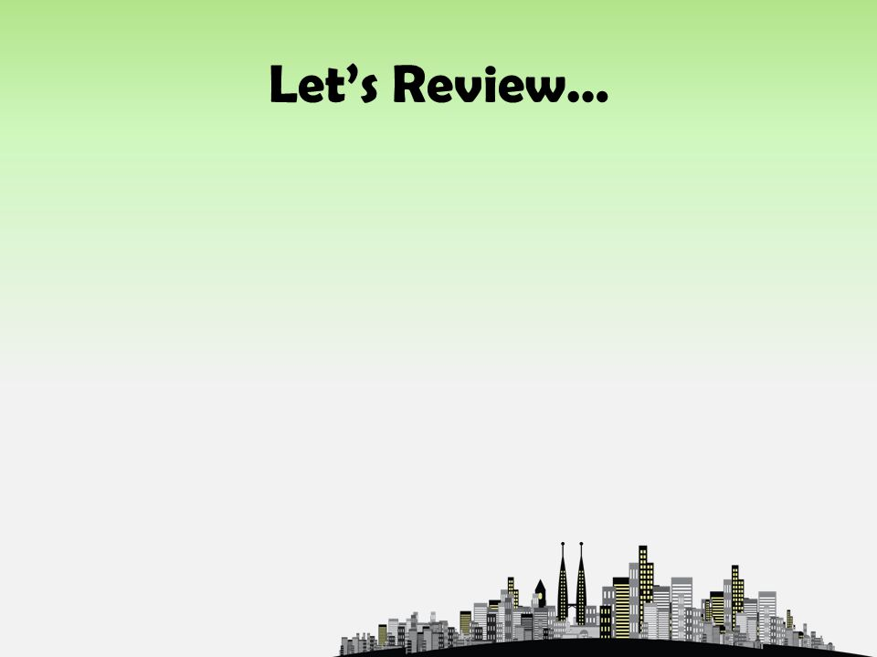 Let's Review…