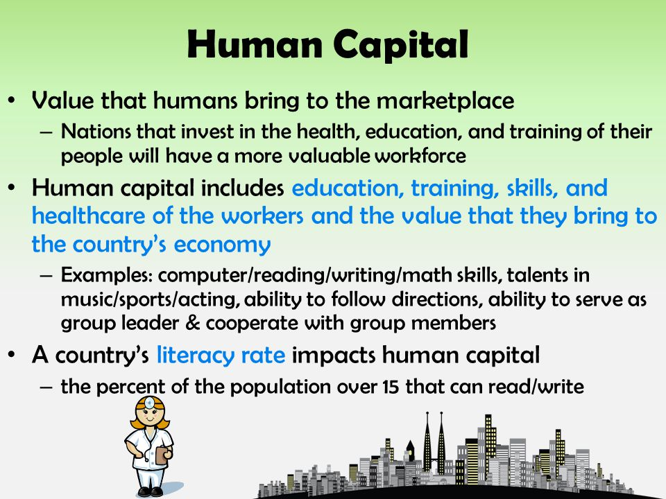 Human Capital Value that humans bring to the marketplace