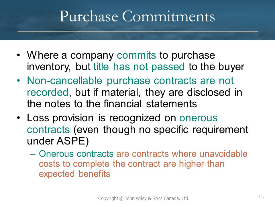 Purchase Commitments Where a company commits to purchase inventory, but title has not passed to the buyer.