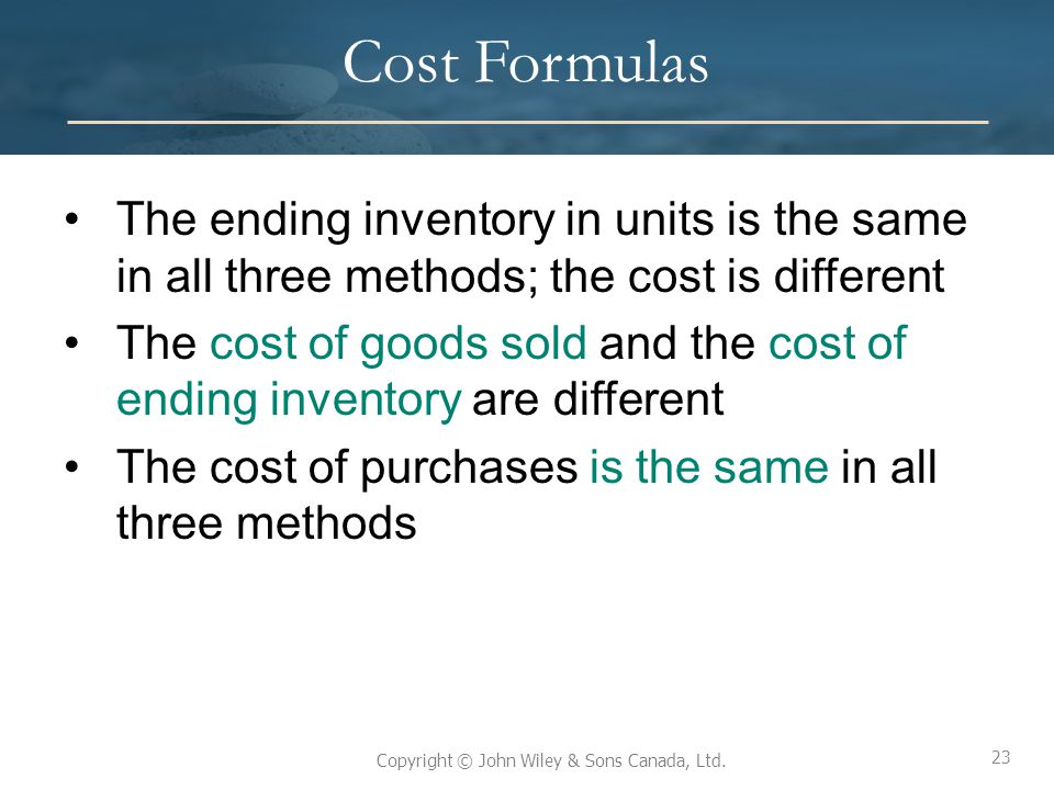 Cost Formulas The ending inventory in units is the same in all three methods; the cost is different.