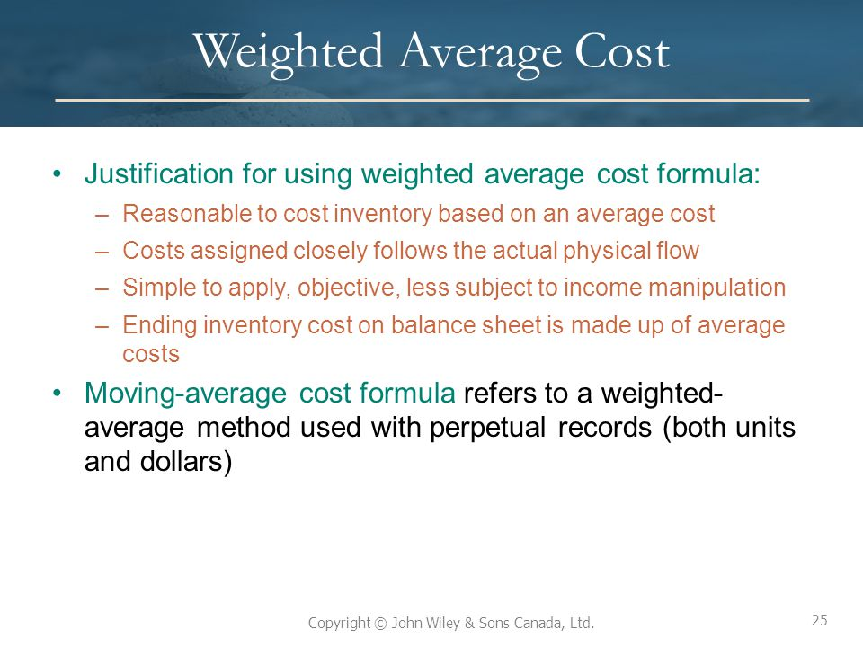 Weighted Average Cost Justification for using weighted average cost formula: Reasonable to cost inventory based on an average cost.