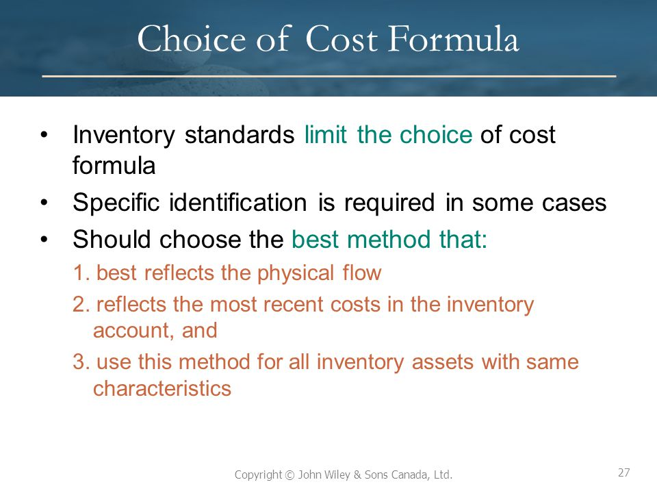 Choice of Cost Formula Inventory standards limit the choice of cost formula. Specific identification is required in some cases.