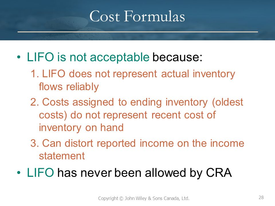 Cost Formulas LIFO is not acceptable because: