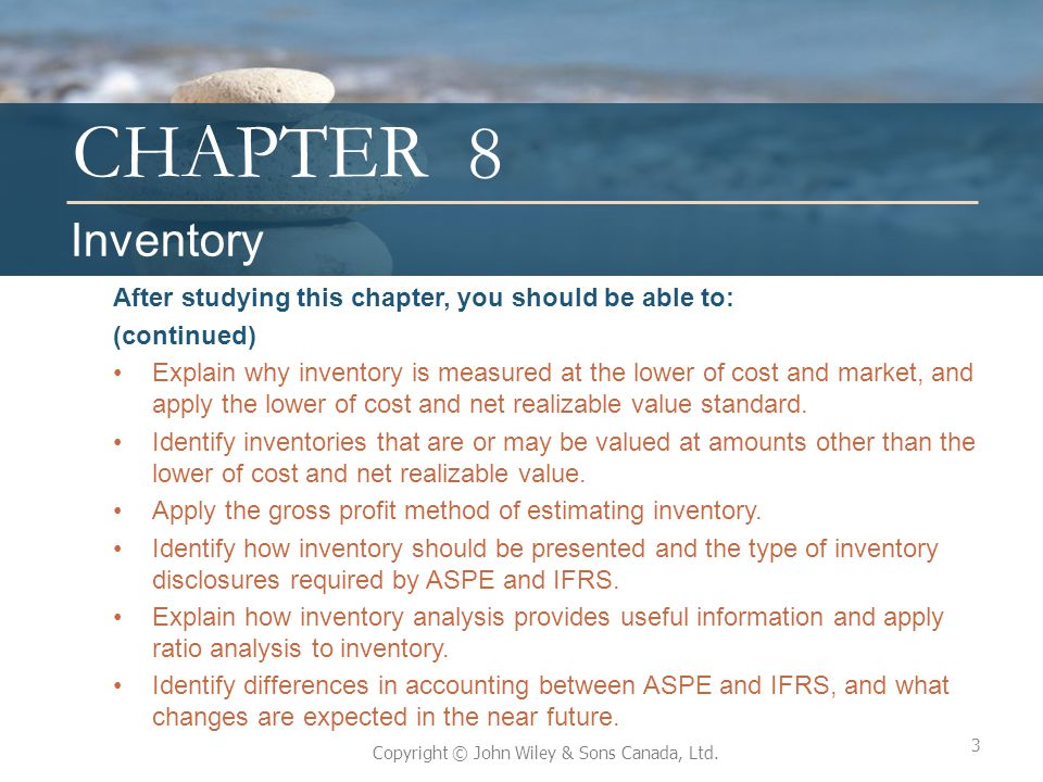 8 Inventory After studying this chapter, you should be able to: