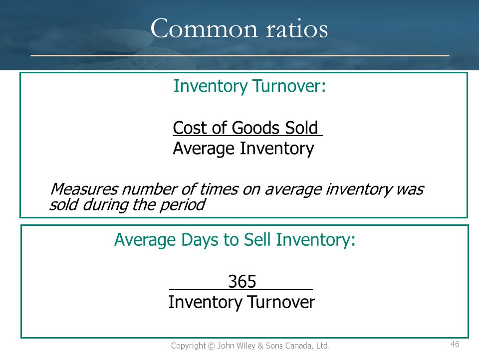 Common ratios Average Days to Sell Inventory: Cost of Goods Sold