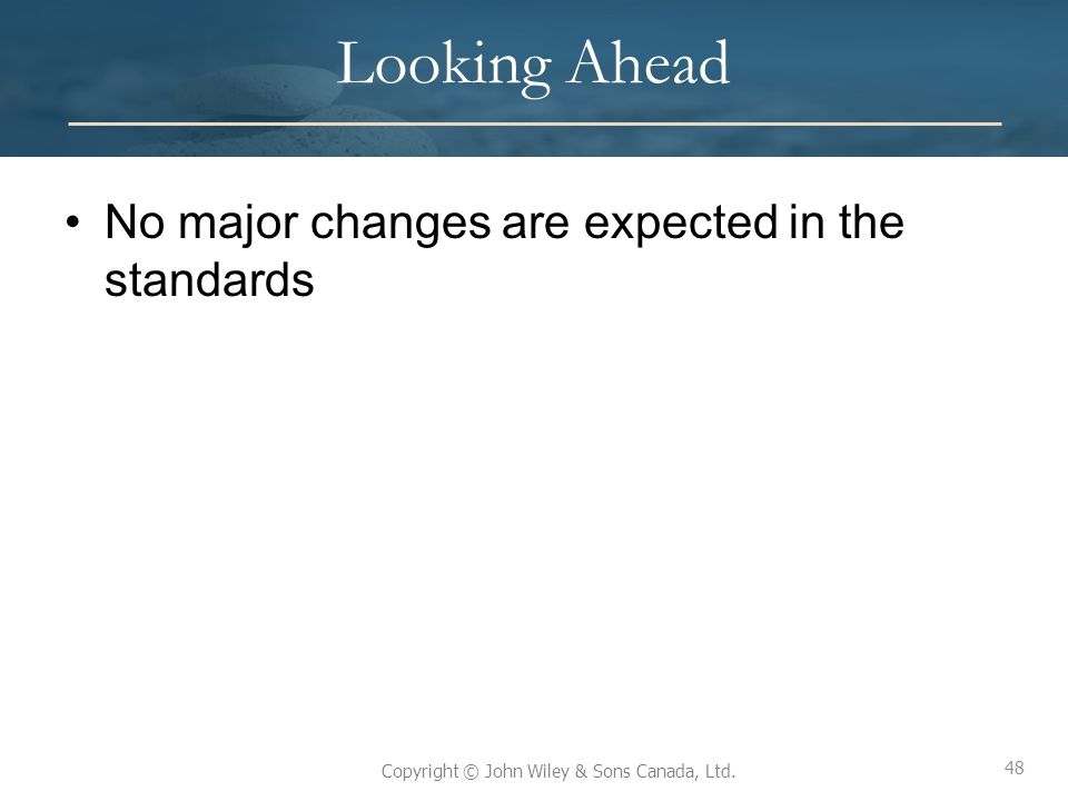 Looking Ahead No major changes are expected in the standards L13