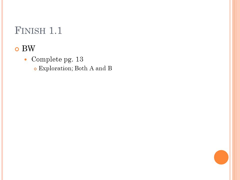 Finish 1.1 BW Complete pg. 13 Exploration; Both A and B