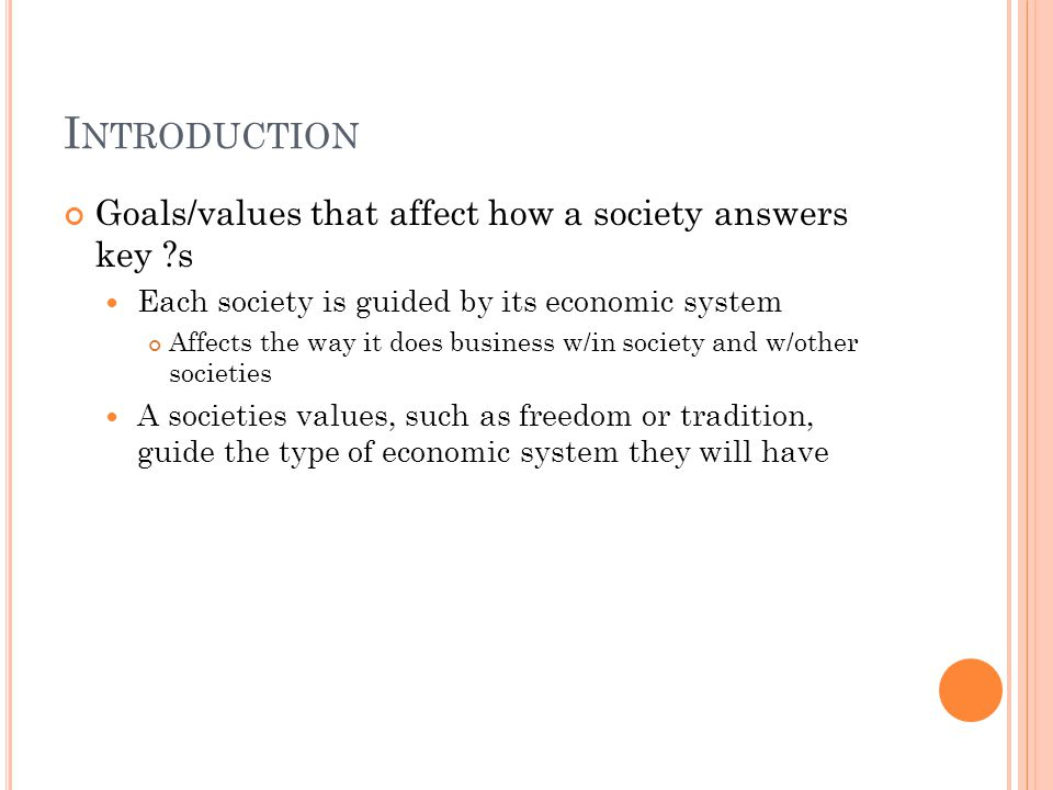 Introduction Goals/values that affect how a society answers key s