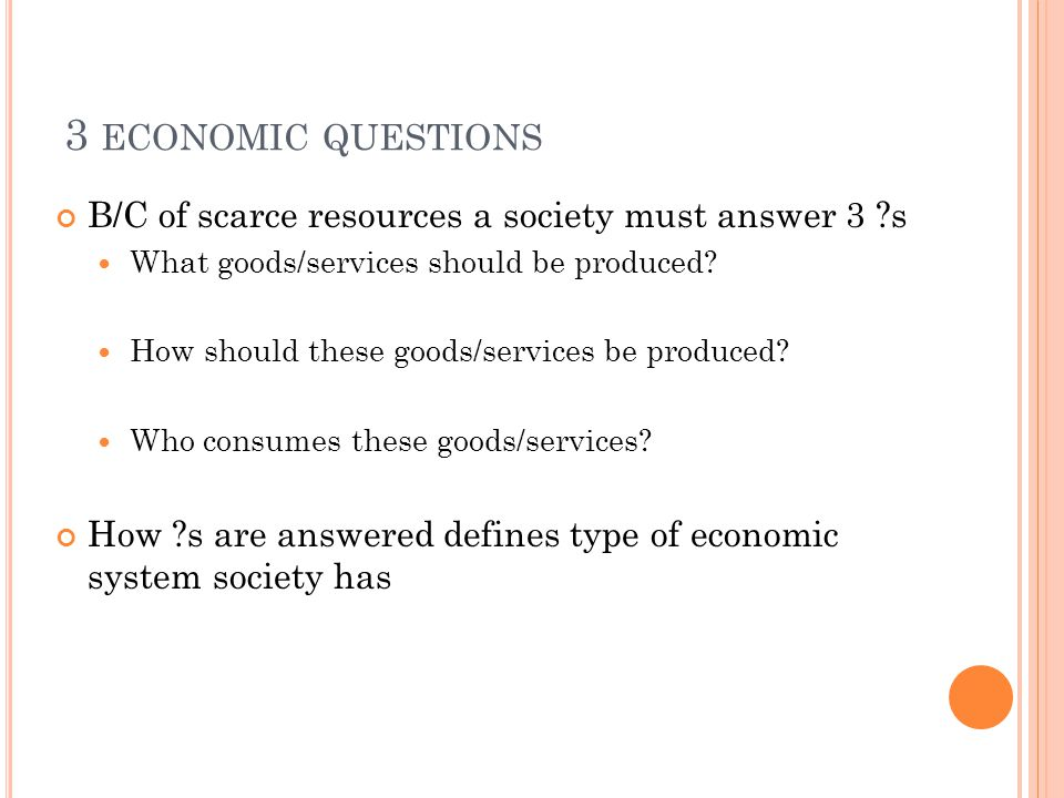 3 economic questions B/C of scarce resources a society must answer 3 s. What goods/services should be produced