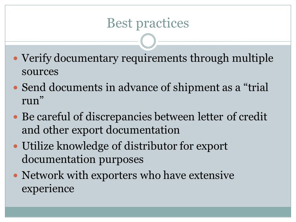 Best practices Verify documentary requirements through multiple sources. Send documents in advance of shipment as a trial run