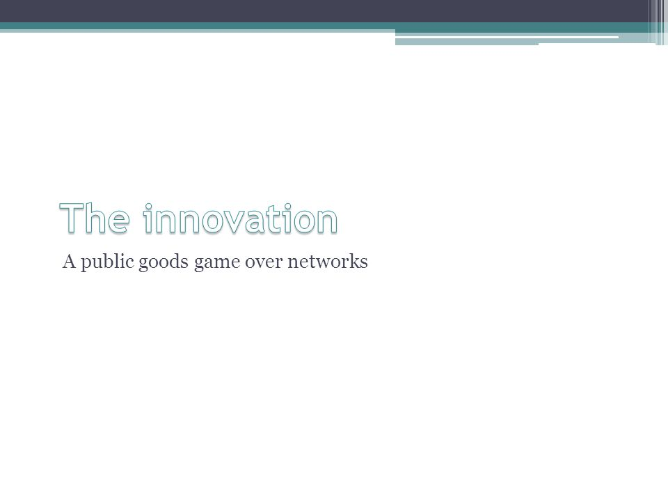 The innovation A public goods game over networks
