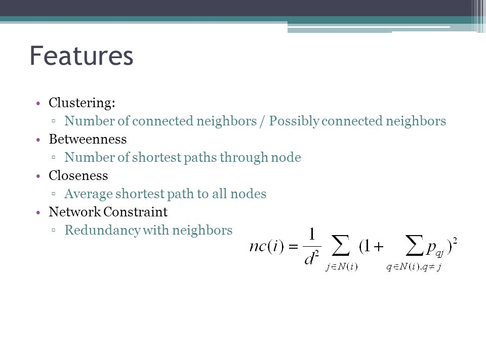 Features Clustering: Number of connected neighbors / Possibly connected neighbors. Betweenness. Number of shortest paths through node.
