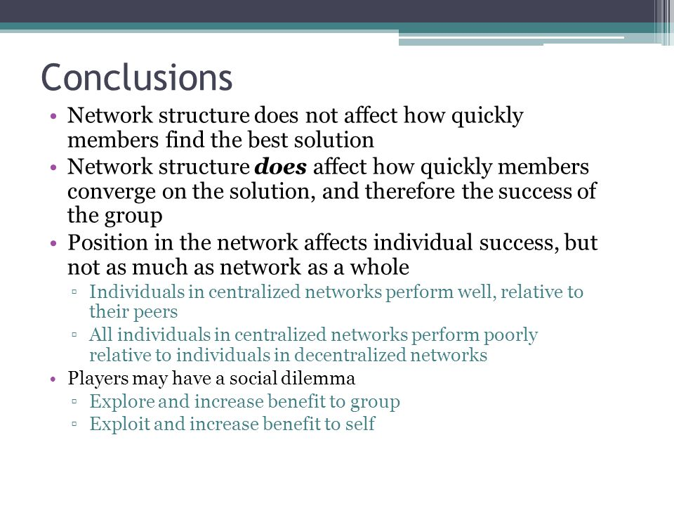 Conclusions Network structure does not affect how quickly members find the best solution.
