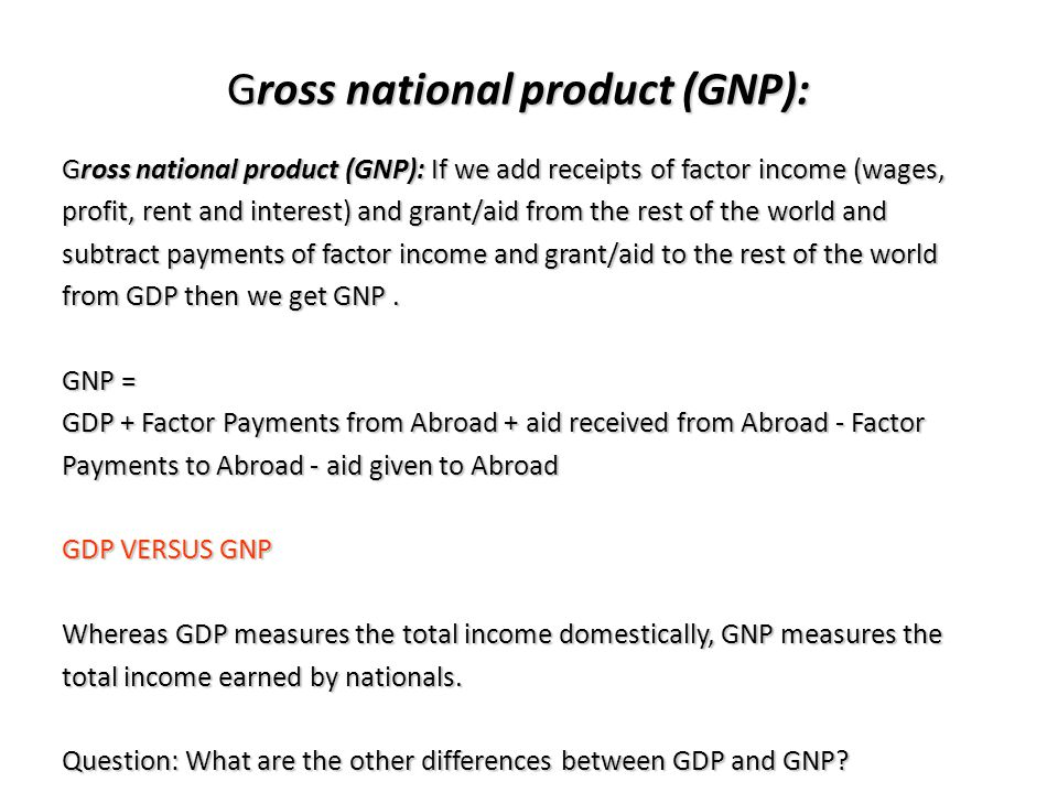 Gross national product (GNP):