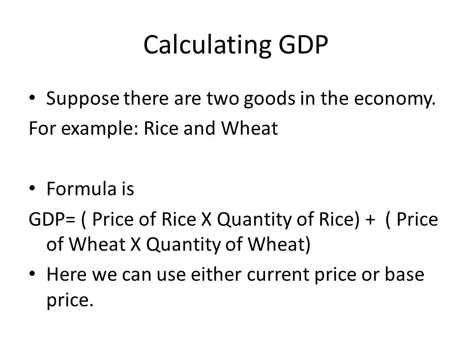 Calculating GDP Suppose there are two goods in the economy.