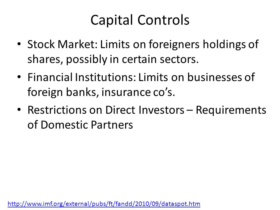 Capital Controls Stock Market: Limits on foreigners holdings of shares, possibly in certain sectors.