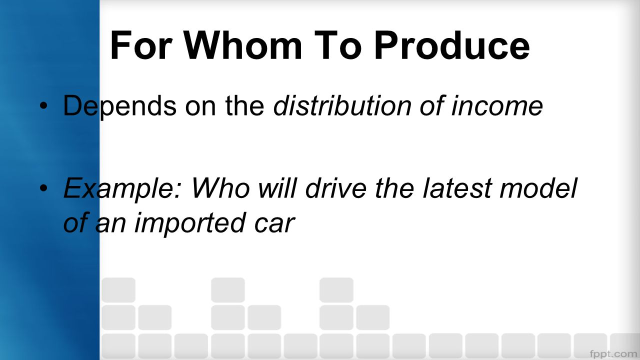 For Whom To Produce Depends on the distribution of income