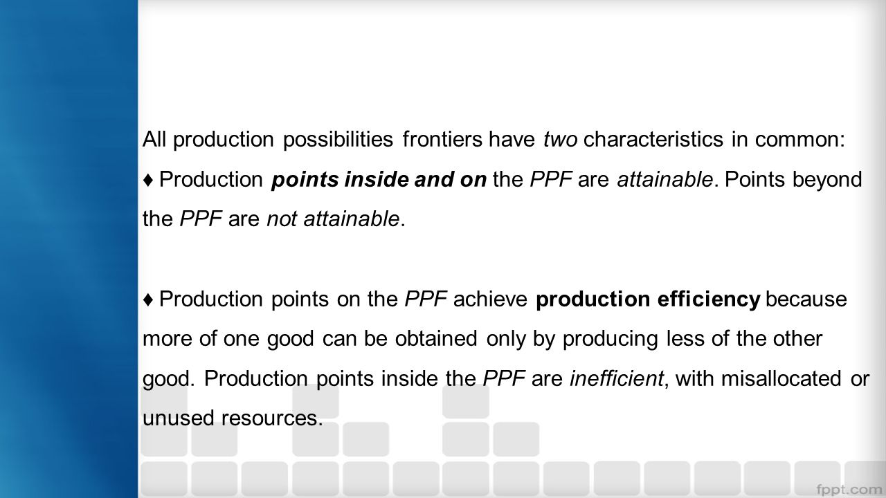 All production possibilities frontiers have two characteristics in common: