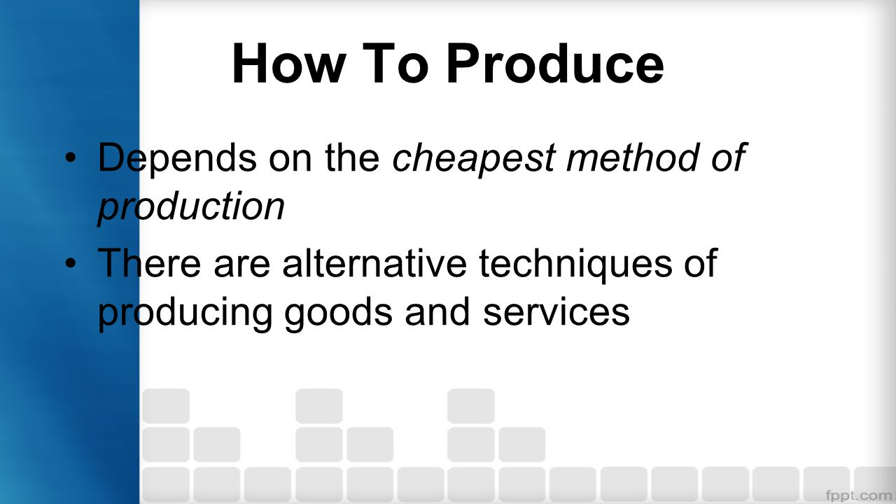 How To Produce Depends on the cheapest method of production