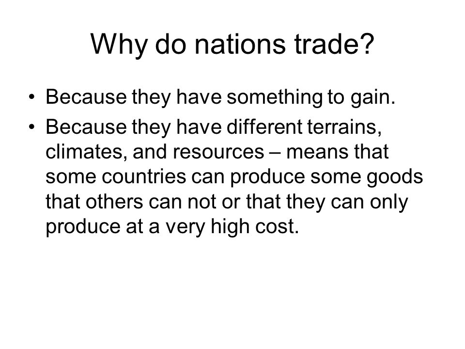 Why do nations trade Because they have something to gain.