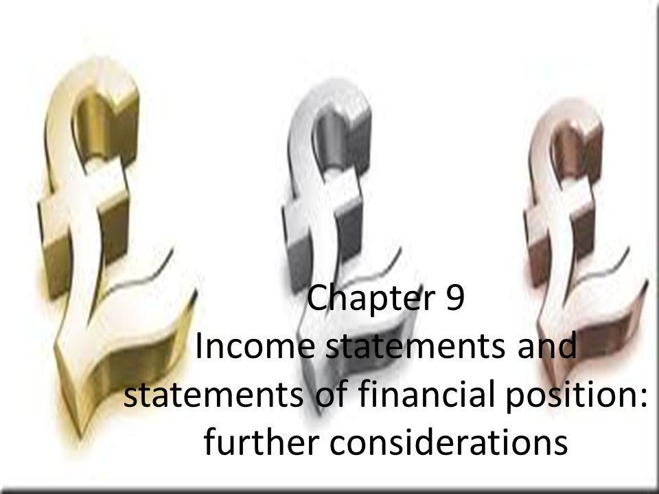 Chapter 9 Income statements and statements of financial position: further considerations
