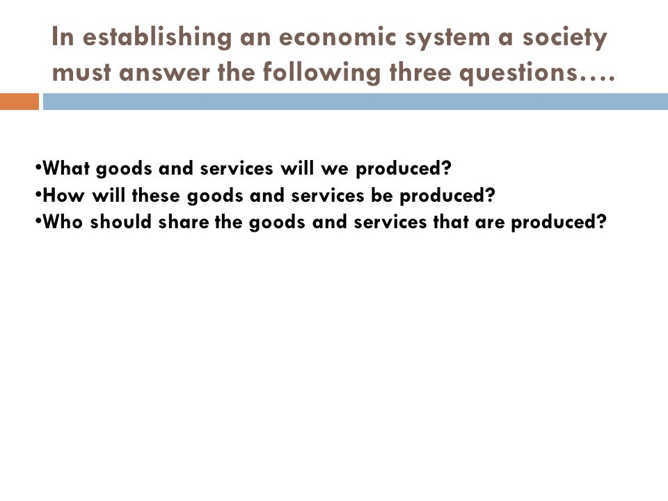 In establishing an economic system a society must answer the following three questions….