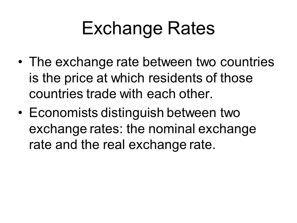 Exchange Rates The exchange rate between two countries is the price at which residents of those countries trade with each other.