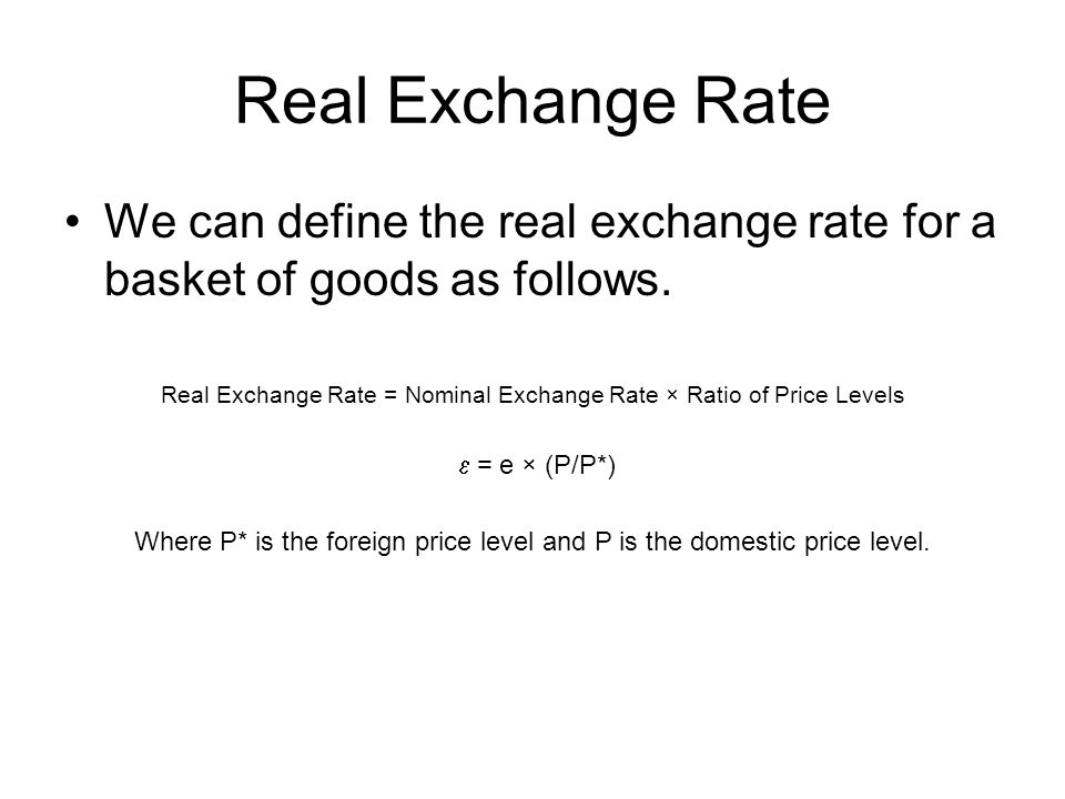 Real Exchange Rate We can define the real exchange rate for a basket of goods as follows.