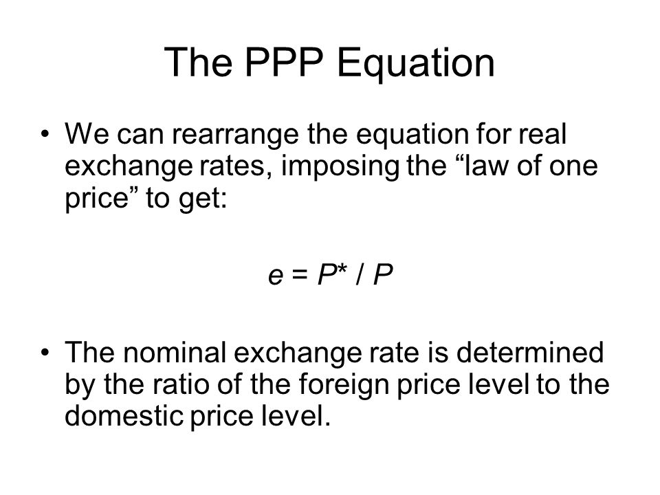 The PPP Equation We can rearrange the equation for real exchange rates, imposing the law of one price to get: